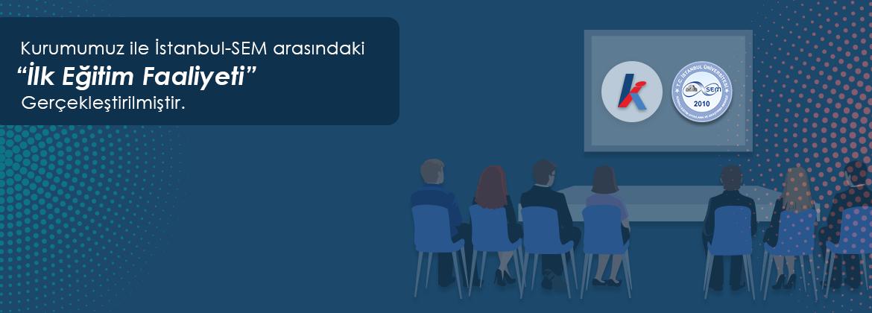 EKAP - Kurumumuz ile (İstanbul-SEM) arasında ilk eğitim faaliyetimiz gerçekleşmiştir